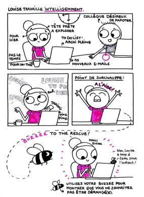 Pas toujours facile de travailler dans un open space ! Dans cette BD, Louise explique comment utiliser « Buzzee », une petite abeille que les collègues peuvent coller sur leur laptop quand ils ne souhaitent pas être dérangés.